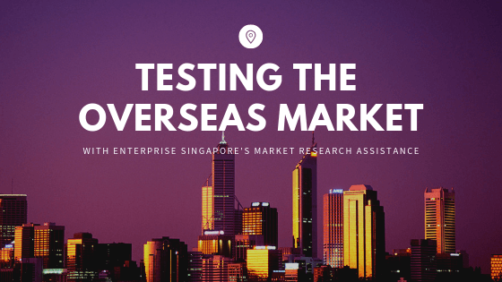 Testing The Overseas Market with Enterprise Singapore's Market Readiness Assistance